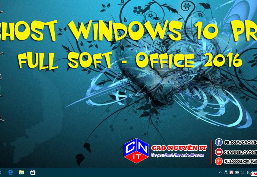 Ghost Windows 10 Pro 64 Bit – Full Soft + Office 2016 – Không cá nhân hóa